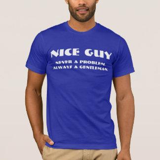 Nice Guy.  Never a problem. Always a gentleman. T-Shirt