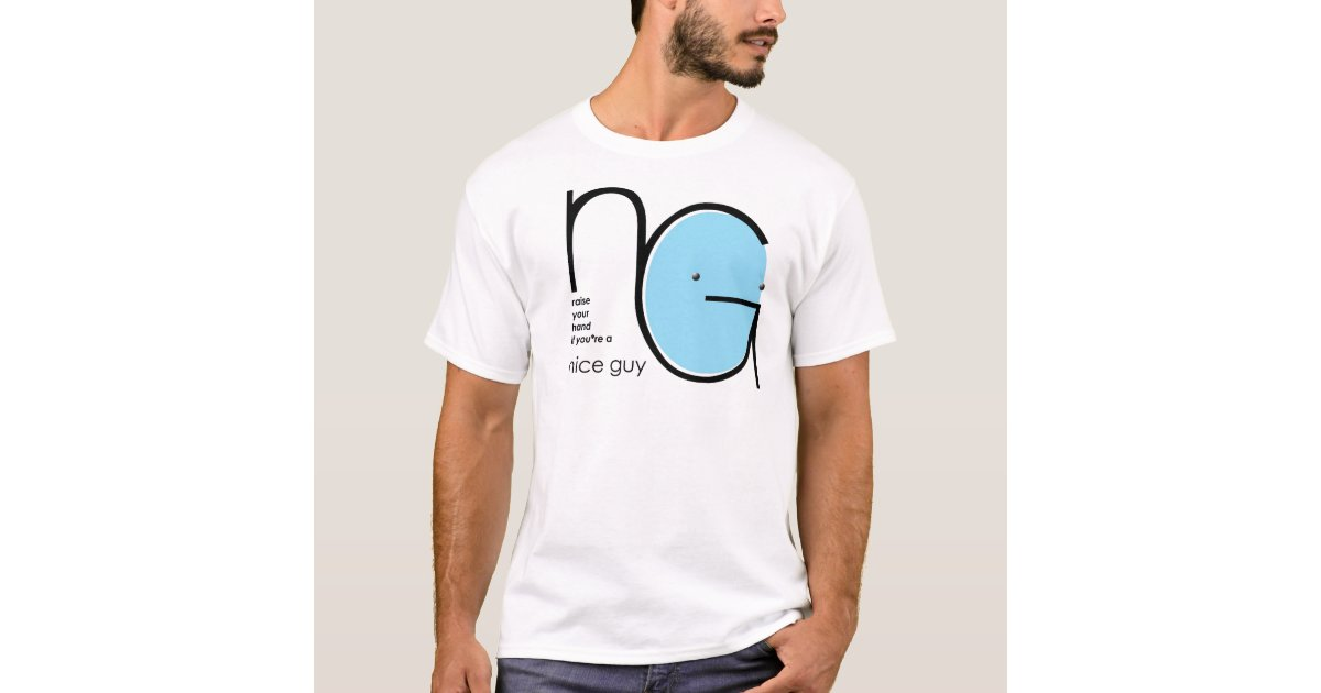 Nice Guy T Shirt Zazzle