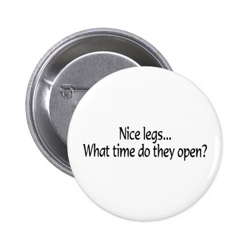 Nice Legs What Time Do They Open 2 Pinback Button