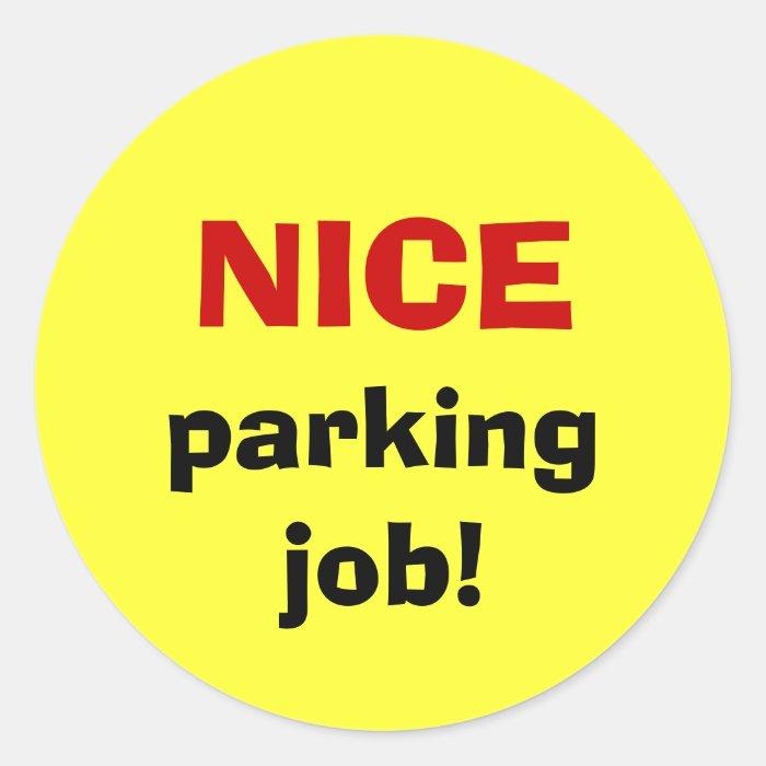 NICE parking job! Classic Round Sticker