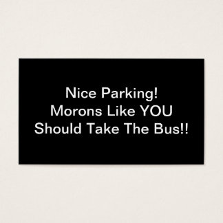 Nice Parking Morons Like You Should Take The Bus Business Card