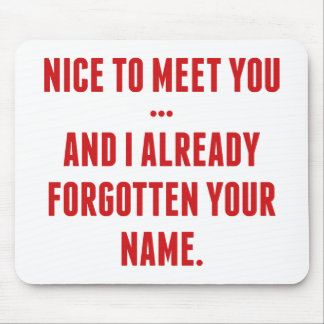 Nice To Meet You… And I Already Forgotten Your Nam Mouse Pad