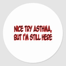 Nice Try Asthma... Classic Round Sticker