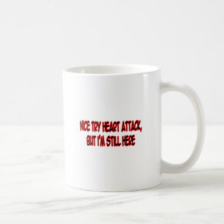 Nice Try Heart Attack... Classic White Coffee Mug