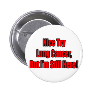 Nice Try Lung Cancer... 2 Inch Round Button