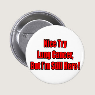 Nice Try Lung Cancer... Button