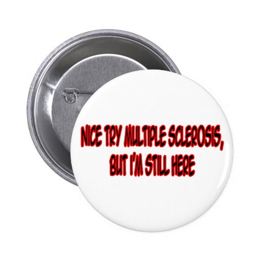 Nice Try Multiple Sclerosis... Pinback Button