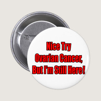 Nice Try Ovarian Cancer.. Button