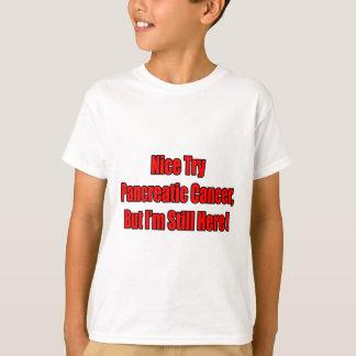 Nice Try Pancreatic Cancer.. T-Shirt