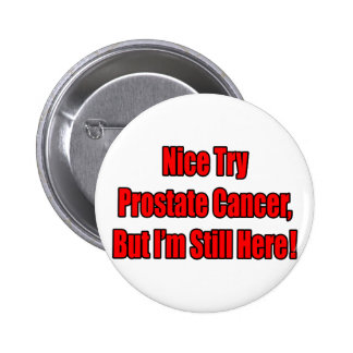 Nice Try Prostate Cancer.. 2 Inch Round Button