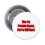 Nice Try Prostate Cancer.. Pinback Button