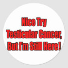 Nice Try Testicular Cancer.. Classic Round Sticker
