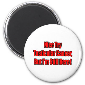 Nice Try Testicular Cancer.. Fridge Magnets