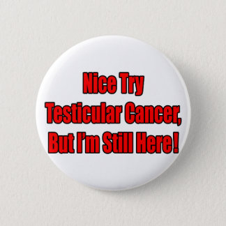 Nice Try Testicular Cancer.. Pinback Button