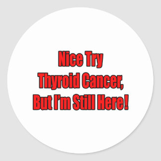 Nice Try Thyroid Cancer.. Classic Round Sticker