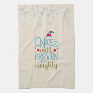 Nice Until Proven Naughty Kitchen Towel