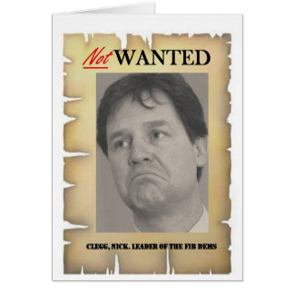 NICK CLEGG NOT WANTED GREETING CARD