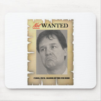 NICK CLEGG NOT WANTED MOUSE PAD