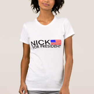 NICK FOR PRESIDENT TEE SHIRTS
