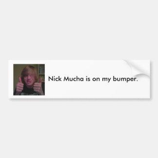 Nick Mucha Bumper Sticker Car Bumper Sticker