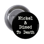 Nickel and Dimed to Death Shopping Slogan Pinback Buttons