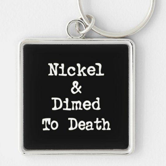 Nickel and Dimed to Death Shopping Slogan Keychain