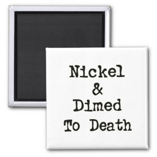 Nickel and Dimed to Death Shopping Slogan Magnet