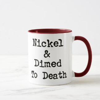 Nickel and Dimed to Death Shopping Slogan Mug