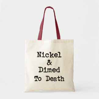 Nickel and Dimed to Death Shopping Slogan Tote Bag