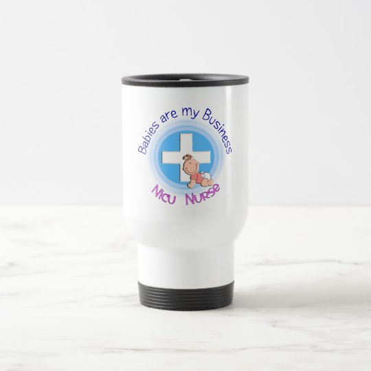 "NICU NURSE Travel Mug  ""Babies Are My Business"""