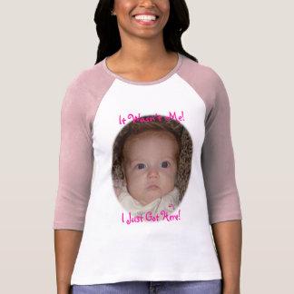 niece1800x2040, It Wasn't Me!, I Just Got Here! Tee Shirt