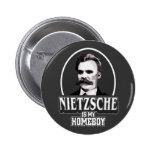 Nietzsche es mi Homeboy Pin Redondo De 2 Pulgadas