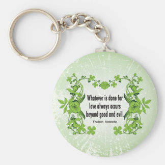 Nietzsche Quote Whatever is done for love ... Key Chains
