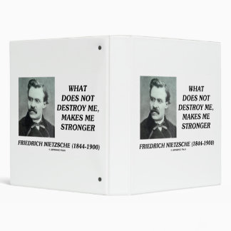 Nietzsche What Does Not Destroy Me Makes Stronger 3 Ring Binder