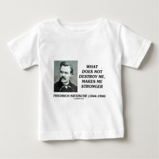 Nietzsche What Does Not Destroy Me Makes Stronger Baby T-Shirt