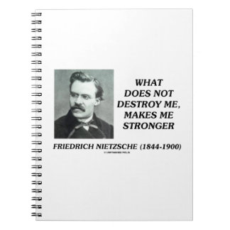 Nietzsche What Does Not Destroy Me Makes Stronger Notebook