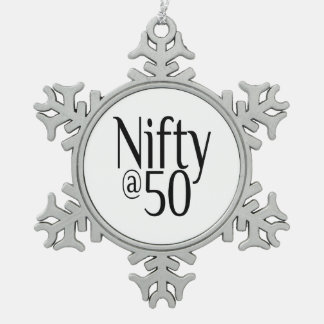 Nifty at Fifty Fiftieth Birthday Snowflake Pewter Christmas Ornament