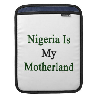Nigeria Is My Motherland Sleeve For iPads