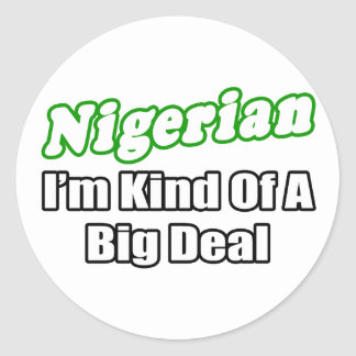 Nigerian...Big Deal Classic Round Sticker