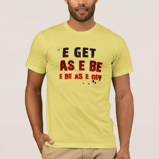 Nigerian T-Shirt - E get as e be....