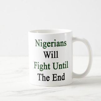 Nigerians Will Fight Until The End Mug