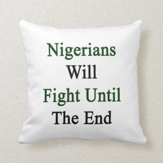 Nigerians Will Fight Until The End Throw Pillows