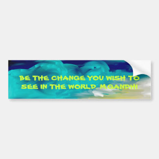 night, BE THE CHANGE YOU WISH TO SEE IN THE WOR... Car Bumper Sticker