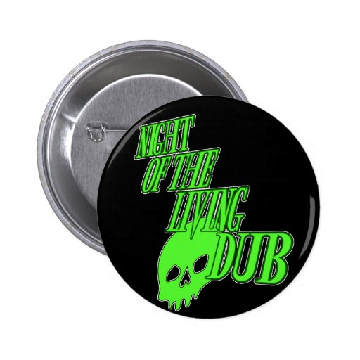 Night of the living Dub FUN HORROR PARODY DUBSTEP 2 Inch Round Button