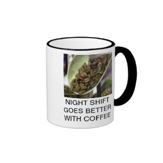 NIGHT SHIFT GOES BETTER WITH COFFEE RINGER MUG