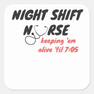 Night Shift Nurse... Keep 'em Alive 'til 7:05 Square Sticker