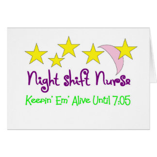 Night Shift Nurse Keepin Em alive until 7:05 Card