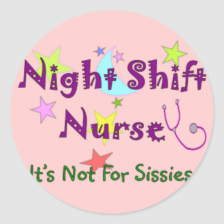 Night Shift Nurse NOT FOR SISSIES Classic Round Sticker