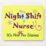 Night Shift Nurse NOT FOR SISSIES Mouse Mat