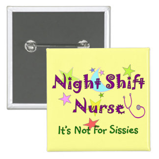 Night Shift Nurse NOT FOR SISSIES Pinback Button
